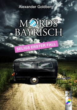 Mordsbayrisch - Seligs erster Fall